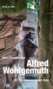 Vera Friedländer: Alfred Wohlgemuth. Ein unbesungener Held, Verlag am Park, 2018