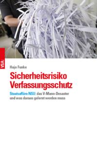 Sicherheitsrisiko Verfassungsschutz  Staatsaffäre NSU: das V-Mann-Desaster und was daraus gelernt werden muss. VSA-Verlag-Hamburg, 240 Seiten, 2017, EUR 16,80