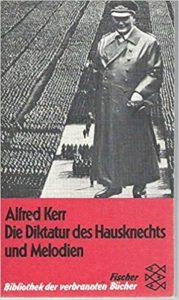 Alfred Kerr: Die Diktatur des Hausknechts und Melodien  Fischer Taschenbuch Verlag Frankfurt am Main, November 1983