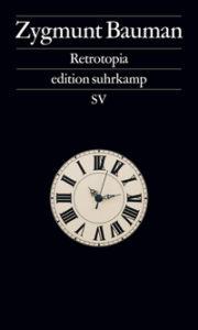 Zygmunt Bauman: Retrotopia, 220 Seiten, 16,00 €, Suhrkamp Verlag 2017