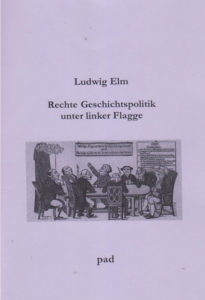 Ludwig Elm: Rechte Geschichtspolitik unter linker Flagge, 71 Seiten, 5 Euro, pad-Verlag – Am Schlehdorn 6, 59192 Bergkamen /pad-verlag@gmx.net