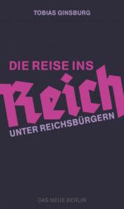 Tobias Ginsburg: Die Reise ins Reich. Unter Reichsbürgern, Verlag Das Neue Berlin, Berlin 2018. 267 Seiten, 17,99 Euro.