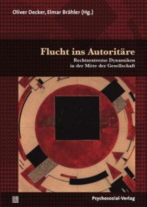 Oliver Decker, Elmar Brähler (2018). Flucht ins Autoritäre. Rechtsextreme Dynamiken in der Mitte der Gesellschaft. Gießen: Psychosozial-Verlag