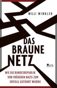 Willy Winkler: »Das braune Netz: Wie die Bundesrepublik von früheren Nazis zum Erfolg geführt wurde«, Rowohlt 2019, 22 Euro, 416 Seiten