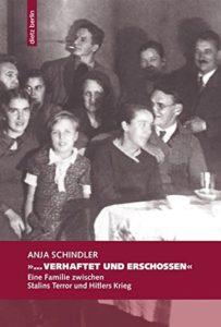 »...Verhaftet und Erschossen. Eine Familie zwischen Stalins Terror und Hitlers Krieg«, Anja Schindler, erschienen bei dietz berlin 2016, 24,90 Euro