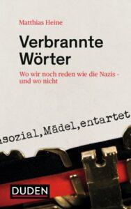 Matthias Heine »Verbrannte Wörter« Duden Verlag 2019, 219 Seiten, 18 Euro