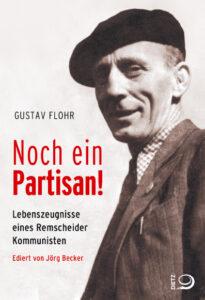 Gerade erschienen: Gustav Flohr. Noch ein Partisan! Lebenszeugnisse eines Remscheider Kommunisten. Ediert von Jörg Becker, ca. 352 Seiten, Broschur, ca. 26,00 Euro