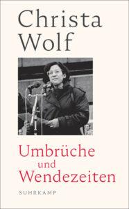 »Umbrüche und Wendezeiten mit Texten von Christa Wolf«, hrsg. von Thomas Grimm und Gerhard Wolf, Verlag Suhrkamp 2019, 141 Seitem, 12 Euro
