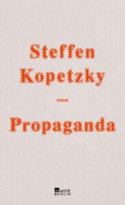 Steffen Kopetzky: Propaganda. Roman, Rowohlt, Berlin 2019, 469 S., 25 Euro