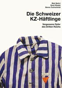 Balz Spörri/ René Staubli/ Benno Tuchschmid, Die Schweizer KZ-Häftlinge, Vergessene Opfer des Dritten Reichs, nzz-libro, Zürich 2019, 320 Seiten, 48 Euro