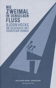 »Nie zweimal in denselben Fluss« Björn Höcke, Sebastian Hennig, 297 Seiten, Manuscriptum Verlag, 18,90 EUR