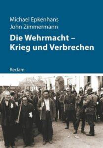 Die Wehrmacht – Krieg und Verbrechen (Kriege der Moderne). Von Michael Epkenhans und John Zimmermann. Reclam 2019, 160 Seiten, 14,95 EUR