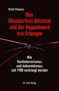 Ulrich Chaussy: Das Oktoberfest-Attentat und der Doppelmord von Erlangen, Wie Rechtsterrorismus und Antisemitismus seit 1980 verdrängt werden, 3. aktualisierte Ausgabe, 360 Seiten, 20 Euro