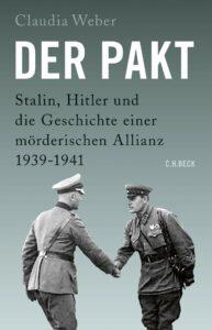 Claudia Weber »Der Pakt, Stalin, Hitler und die Geschichte einer mörderischen Allianz«, C.H. Beck Verlag, München 2019, 276 Seiten, 26,95 EUR