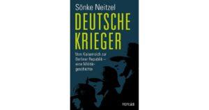 Sönke Neitzel: Deutsche Krieger – Vom Kaiserreich zur Berliner Republik  – eine Militärgeschichte, Propyläen Verlag, 816 Seiten, 35 Euro