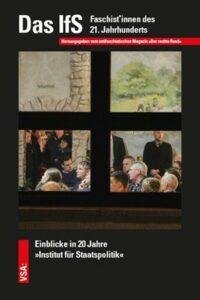 Das IfS. Faschist*innen des 21. Jahrhunderts. Einblicke in 20 Jahre »Institut für Staatspolitik«, der rechte rand (Hrsg.), 2020, VSA, 184 Seiten, 12,80 Euro