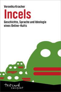 Veronika Kracher: Incels – Geschichte, Sprache und Ideologie eines Online-Kults, Ventil-Verlag, 2020, 276 Seiten, 16 Euro