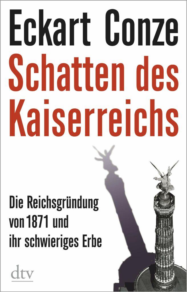 »Schatten des Kaiserreiches – Die Reichsgründung von 1871 und ihr schwieriges Erbe«, dtv-Verlagsgesellschaft, 288 Seiten, 22 Euro