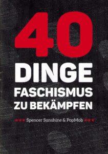 »40 Dinge Faschismus zu bekämpfen«, Spencer Sunshine & PopMob, in Deutschland herausgegeben von Redaktion Antifaschistisches Infoblatt (AIB), Vertrieb über Disorder Rebel Store, Schutzgebühr 1 Euro
