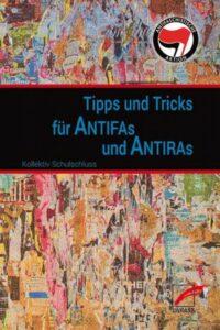 »Tipps & Tricks für Antifas und Antiras«, Kollektiv Schulschluss, 2017, 80 Seiten, 5 Euro