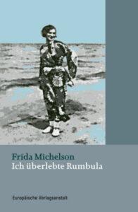 Frida Michelson: Ich überlebte Rumbula. Mit einem Nachwort von David Silbermann und einem historischen Überblick von Paula Oppermann. Europäische Verlagsanstalt, Hamburg 2020, 222 Seiten, 22 Euro
