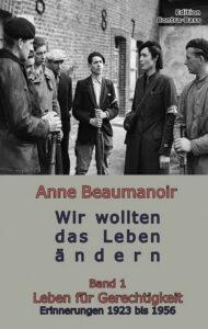 Anne Beaumanoir: Wir wollten das Leben ändern. Edition Contra-Bass, Hamburg 2019 und 2020; Band 1: Leben für Gerechtigkeit. Erinnerungen 1923–1956. 208 Seiten, 15Euro; Band 2: Kampf für Freiheit. Algerien 1954–1965. 232 Seiten, 16Euro