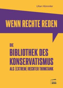 Lilian Hümmler: Wenn Rechte reden: Die Bibliothek des Konservatismus als(extrem) rechter Thinktank. Marta Press, 2021, 144 Seiten, 16 Euro