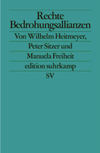 Wilhelm Heitmeyer, Manuela Freiheit und Peter Sitzer: Rechte Bedrohungsallianzen– Signaturen der Bedrohung II. edition suhrkamp 2748, Taschenbuch, 2020, 325 Seiten, 18Euro