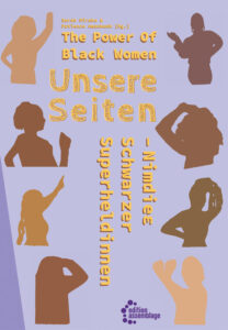 Sarah Mireku und Patience Amankwah(Hg.): The Power of Black Women. Unsere Seiten– Nimdieɛ Schwarzer Superheldinnen. Edition Assemblage 2021, 40Seiten, 14,80Euro