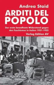 Andrea Staid: Arditi del popolo. Der erste bewaffnete Widerstand gegen den Faschismus in Italien 1921–1922. Verlag Edition AV, Bodenburg 2020, 140 S., 16 Euro