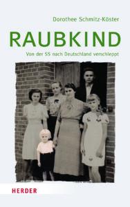 Dorothee Schmitz-Köster: Raubkind: Von der SS nach Deutschland Verschleppt. Herder Verlag, Freiburg 2018, 269 Seiten, 22 Euro