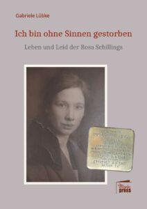 Gabriele Lübke: Ich bin ohne Sinnen gestorben. Leben und Leid der Rosa Schillings. Marta Press, Hamburg 2021, 224 Seiten, 24 Euro